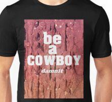 Be a COWBOY Unisex T-Shirt