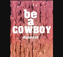 Be a COWBOY T-Shirt