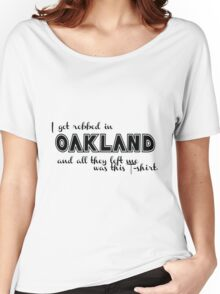 I Was Robbed in Oakland and all They Left Me was this Shirt  Women's Relaxed Fit T-Shirt