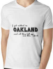I Was Robbed in Oakland and all They Left Me was this Shirt  Mens V-Neck T-Shirt