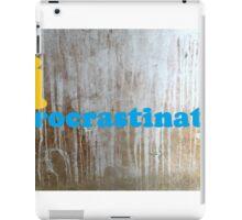 I procrastinate iPad Case/Skin