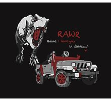 Rawr Means I Love You, Right? Photographic Print