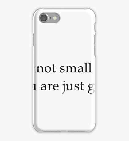I'm not small iPhone Case/Skin