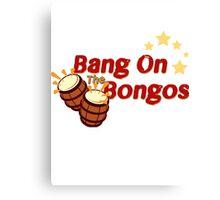 Bang on the Bongos Canvas Print