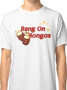 Bang on the Bongos Classic T-Shirt