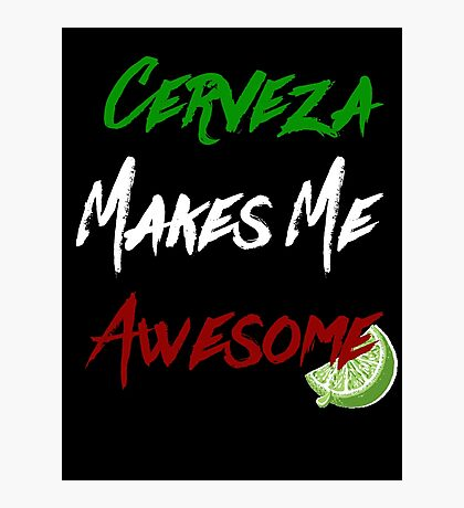 cerveza makes me awesome Photographic Print