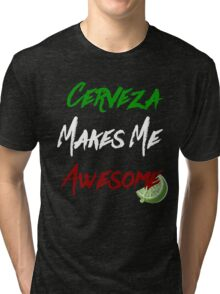 cerveza makes me awesome Tri-blend T-Shirt