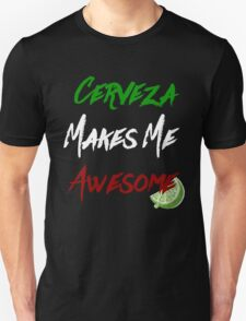 cerveza makes me awesome Unisex T-Shirt