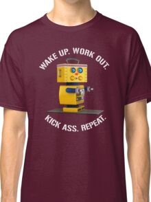 Wake Up Work Out Kick Ass Repeat Fitness Robot Classic T-Shirt