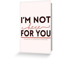 """I'm not here for you."" - Hamilton Greeting Card"