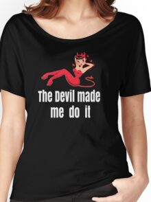 The Devil made me do it Women's Relaxed Fit T-Shirt