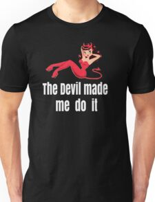 The Devil made me do it Unisex T-Shirt