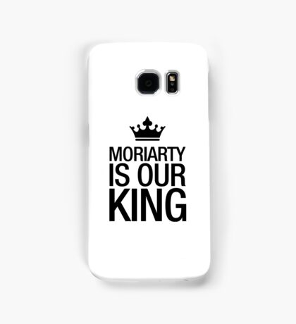 MORIARTY IS OUR KING (black type) Samsung Galaxy Case/Skin