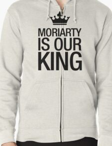 MORIARTY IS OUR KING (black type) Zipped Hoodie