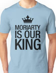 MORIARTY IS OUR KING (black type) Unisex T-Shirt