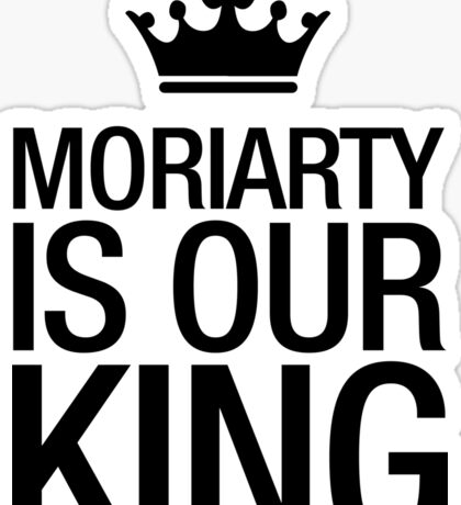 MORIARTY IS OUR KING (black type) Sticker