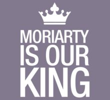 MORIARTY IS OUR KING (white type) Kids Tee