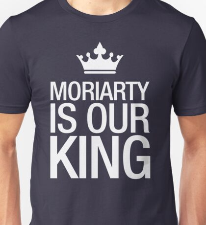 MORIARTY IS OUR KING (white type) Unisex T-Shirt