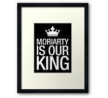 MORIARTY IS OUR KING (white type) Framed Print