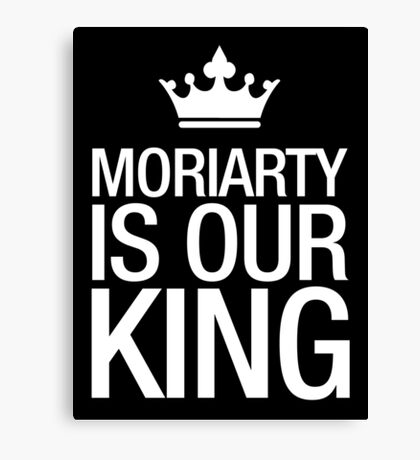 MORIARTY IS OUR KING (white type) Canvas Print