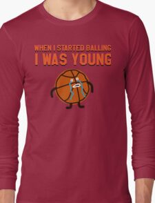 WHEN I STARTED BALLING I WAS YOUNG Long Sleeve T-Shirt
