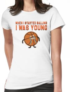 WHEN I STARTED BALLING I WAS YOUNG Womens Fitted T-Shirt