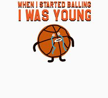 WHEN I STARTED BALLING I WAS YOUNG T-Shirt
