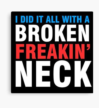 Broken Freakin' Neck! Canvas Print