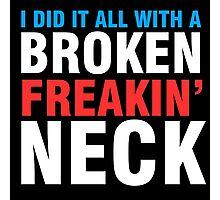 Broken Freakin' Neck! Photographic Print