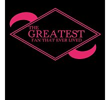 The Greatest Fan That Ever Lived Photographic Print