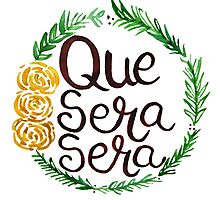 Que Sera, Sera (Whatever Will Be, Will Be) Photographic Print