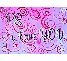 P.S. I Love You Quote Note Saying Pink Red Fun Loving  Photographic Print