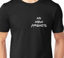 NO NEW FRIENDS Unisex T-Shirt