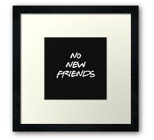NO NEW FRIENDS Framed Print