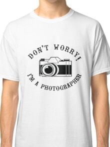Don't Worry I'm a Photographer! Classic T-Shirt