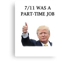 Seven Eleven Was a Part Time Job Canvas Print