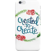 Created To Create iPhone Case/Skin