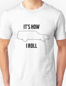 It's how I roll 245 Unisex T-Shirt