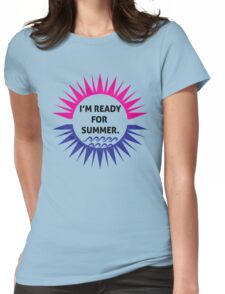 I'm ready for summer Womens Fitted T-Shirt