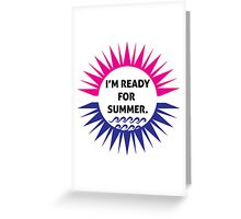 I'm ready for summer Greeting Card
