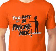 You Aint Got No Pancake Mix! - Viral Video Tshirt Unisex T-Shirt
