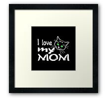 I Love My Mom for dark products Framed Print