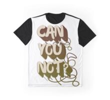 Can you not? Graphic T-Shirt