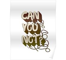 Can you not? Poster