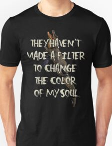 They Haven't  Made A Filter  To Change  The Color  Of My Soul T-Shirt
