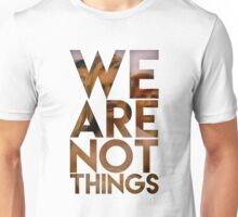 We are NOT things Unisex T-Shirt