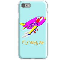 Fly With Me T-shirt, etc. design iPhone Case/Skin