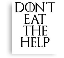 Don't eat the help Canvas Print