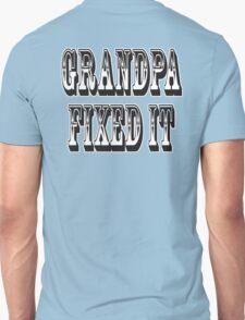Grandpa Fixed it, Ask Grandpa he'll fix it. DIY Unisex T-Shirt