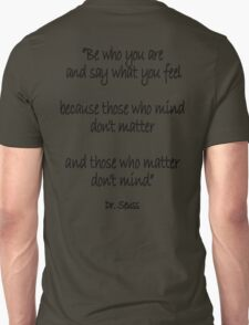 Dr. Seuss, Be who you are and say what you feel, because those who mind don't matter and those who matter don't mind. Unisex T-Shirt